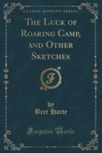 The Luck Of Roaring Camp, And Other Sketches (Classic Reprint) - 2855189616