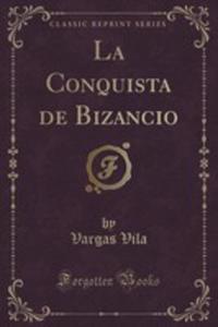 La Conquista De Bizancio (Classic Reprint) - 2855129917
