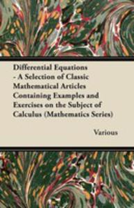 Differential Equations - A Selection Of Classic Mathematical Articles Containing Examples And Exercises On The Subject Of Calculus (Mathematics Series - 2855750645