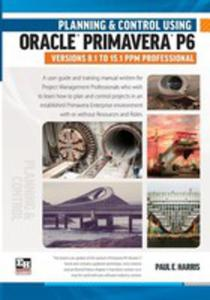Planning And Control Using Oracle Primavera P6 Versions 8.1 To 15.1 Ppm Professional - 2852932166