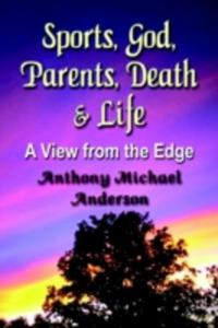 Sports, God, Parents, Death & Life - A View From The Edge - 2852825705