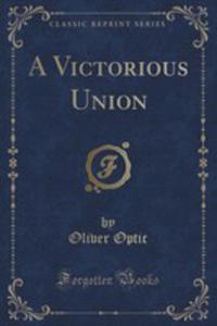 A Victorious Union (Classic Reprint) - 2855111890