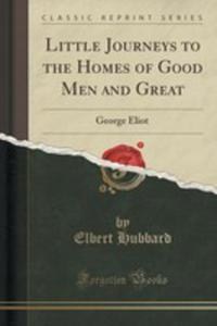 Little Journeys To The Homes Of Good Men And Great - 2852998173