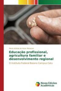 Educaç~ao Profissional, Agricultura Familiar E Desenvolvimento Regional - 2853024848