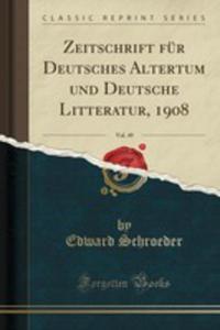 Zeitschrift Für Deutsches Altertum Und Deutsche Litteratur, 1908, Vol. 49 (Classic Reprint) - 2853046471