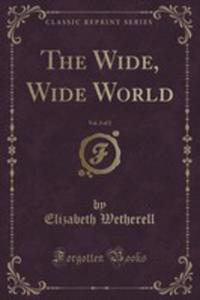The Wide, Wide World, Vol. 2 Of 2 (Classic Reprint) - 2852960530