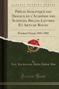 Précis Analytique Des Travaux De L'académie Des Sciences, Belles-lettres Et Arts De Rouen - 2855791991