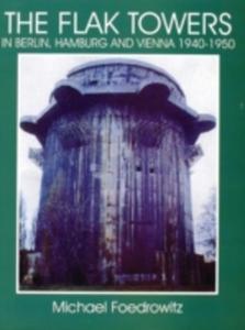 The Flak Towers In Berlin, Hamburg And Vienna 1940 - 1950 - 2850516072