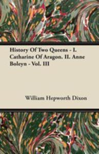 History Of Two Queens - I. Catharine Of Aragon. Ii. Anne Boleyn - Vol. III - 2854849399