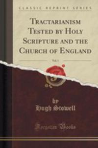 Tractarianism Tested By Holy Scripture And The Church Of England, Vol. 1 (Classic Reprint) - 2853066051