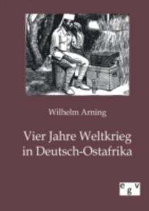 Vier Jahre Weltkrieg In Deutsch - Ostafrika - 2857216702