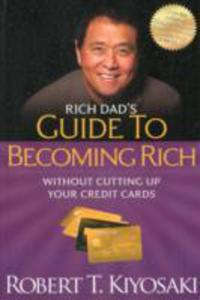 Rich Dad's Guide To Becoming Rich Without Cutting Up Your Credit Cards - 2844431821