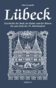 Lubeck - Geschichte Der Stadt, Der Kultur Und Der Kunste Bis Zum Ende Des 19. Jahrhunderts - 2857179191