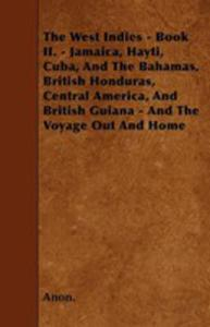 The West Indies - Book Ii. - Jamaica, Hayti, Cuba, And The Bahamas, British Honduras, Central America, And British Guiana - And The Voyage Out And Home - 2855772389