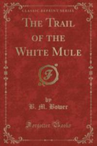 The Trail Of The White Mule (Classic Reprint) - 2853038373