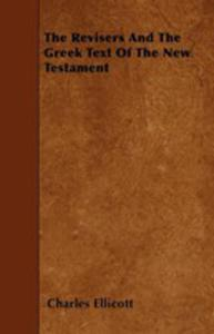 The Revisers And The Greek Text Of The New Testament - 2855748358