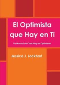 El Optimista Que Hay En Ti -un Manual De Coaching En Optimismo- - 2852917526