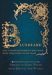 Bluebeard - And Other Mysterious Men With Even Stranger Facial Hair (Origins Of Fairy Tales From Around The World) - 2855787377