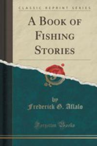 A Book Of Fishing Stories (Classic Reprint) - 2852837186
