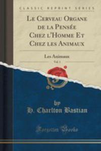 Le Cerveau Organe De La Pensée Chez L'homme Et Chez Les Animaux, Vol. 1 - 2855673011
