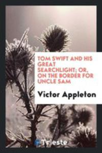 Tom Swift And His Great Searchlight; Or, On The Border For Uncle Sam - 2856363854