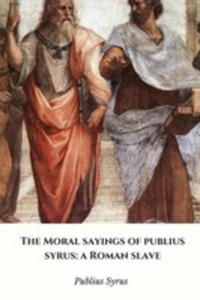 The Moral Sayings Of Publius Syrus - 2871223869