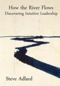 How The River Flows - Discovering Intuitive Leadership - 2860681598