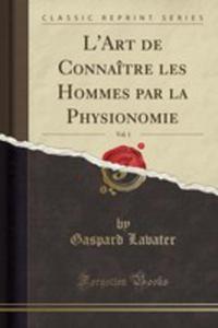 L'art De Connaître Les Hommes Par La Physionomie, Vol. 1 (Classic Reprint) - 2855756465