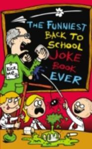The Funniest Back To School Joke Book Ever - 2844918170