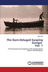 The Dam-deluged Gasping Ganges Vol. 1 - 2857254940