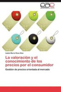 La Valoracion Y El Conocimiento De Los Precios Por El Consumidor - 2857188380