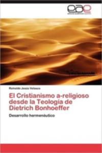 El Cristianismo A - Religioso Desde La Teologia De Dietrich Bonhoeffer - 2860371645