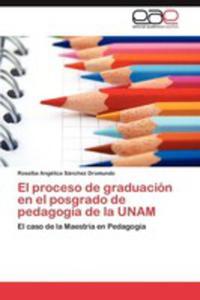 El Proceso De Graduacion En El Posgrado De Pedagogia De La Unam - 2860370465