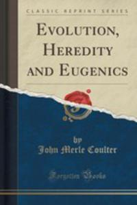 Evolution, Heredity And Eugenics (Classic Reprint) - 2852849342