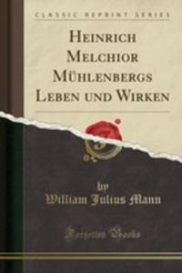 Heinrich Melchior Mühlenbergs Leben Und Wirken (Classic Reprint) - 2854840121