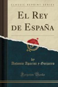 El Rey De Espa~na (Classic Reprint) - 2855794277