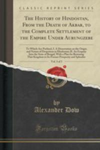 The History Of Hindostan, From The Death Of Akbar, To The Complete Settlement Of The Empire Under Aurungzebe, Vol. 3 Of 3 - 2854704735