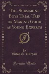 The Submarine Boys Trial Trip Or Making Good As Young Experts (Classic Reprint) - 2855129619