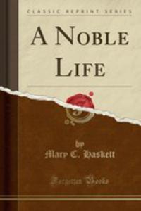 A Noble Life (Classic Reprint) - 2854008233
