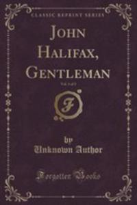 John Halifax, Gentleman, Vol. 1 Of 3 (Classic Reprint) - 2854728157