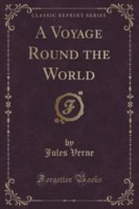 A Voyage Round The World (Classic Reprint) - 2852884579