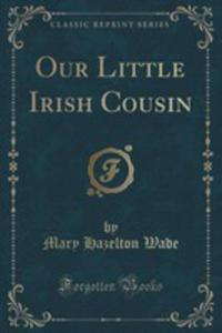 Our Little Irish Cousin (Classic Reprint) - 2852947450