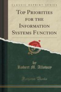 Top Priorities For The Information Systems Function (Classic Reprint) - 2854825818