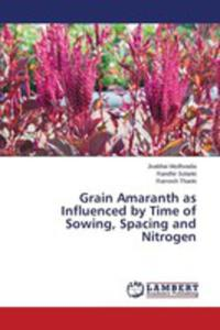 Grain Amaranth As Influenced By Time Of Sowing, Spacing And Nitrogen - 2860636263