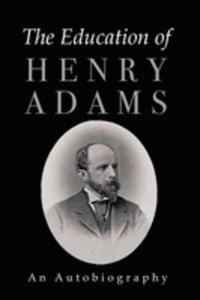 The Education Of Henry Adams - 2852994661