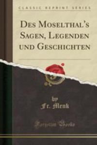 Des Moselthal's Sagen, Legenden Und Geschichten (Classic Reprint) - 2861301016