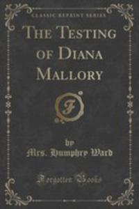 The Testing Of Diana Mallory (Classic Reprint) - 2860735619
