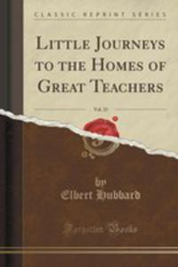 Little Journeys To The Homes Of Great Teachers, Vol. 23 (Classic Reprint) - 2854732308