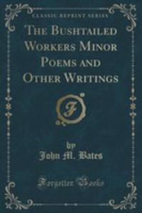 The Bushtailed Workers Minor Poems And Other Writings (Classic Reprint) - 2854706840