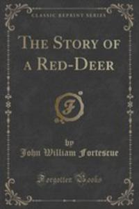 The Story Of A Red-deer (Classic Reprint) - 2852952575